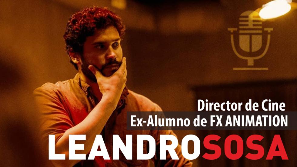 Entrevista a Leandro Sosa – Director de Cine y Ex-Alumno de FX ANIMATION